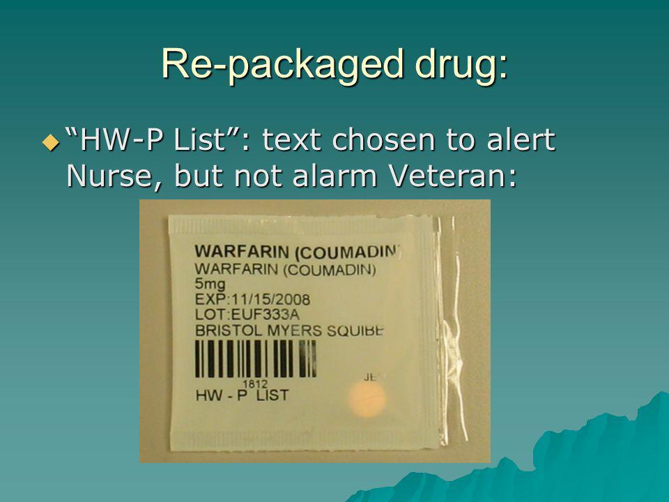Re-packaged drug: HW-P List: text chosen to alert Nurse, but not alarm Veteran: HW-P List: text chosen to alert Nurse, but not alarm Veteran: