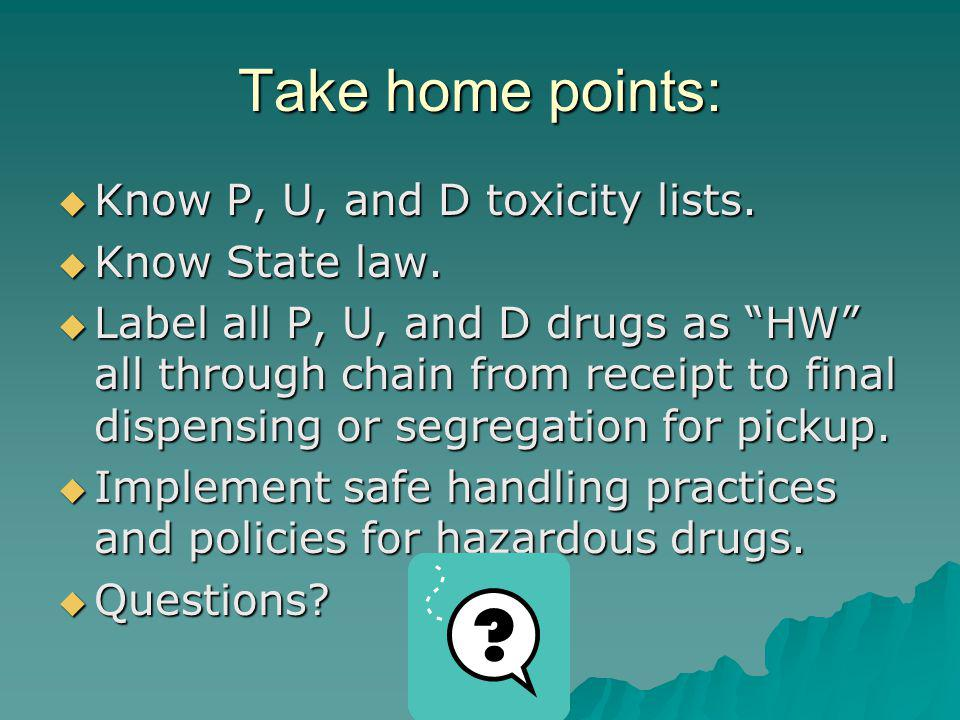 Take home points: Know P, U, and D toxicity lists.