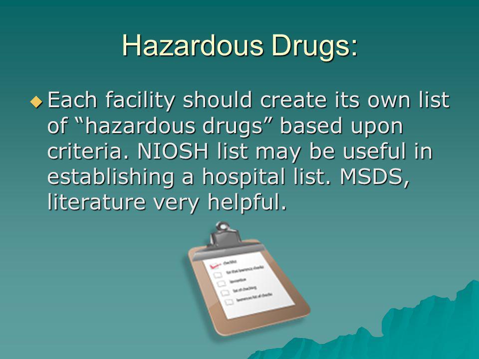 Hazardous Drugs: Each facility should create its own list of hazardous drugs based upon criteria.