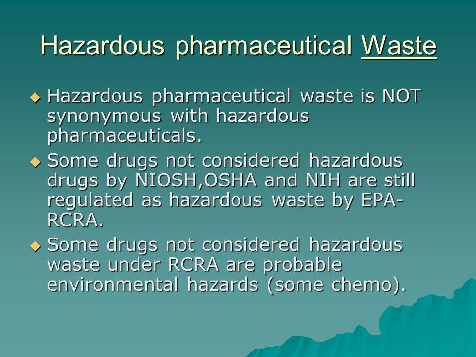 Hazardous pharmaceutical Waste Hazardous pharmaceutical waste is NOT synonymous with hazardous pharmaceuticals.
