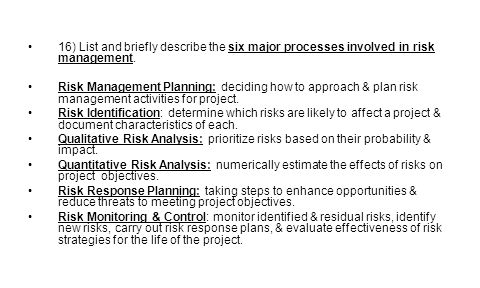 16) List and briefly describe the six major processes involved in risk management.