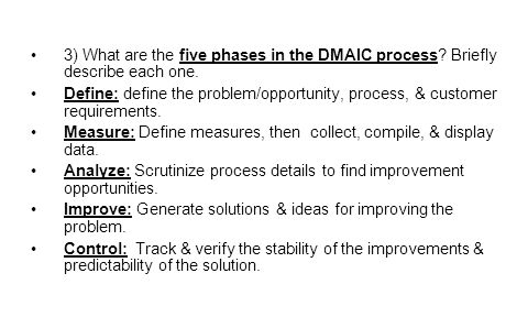 3) What are the five phases in the DMAIC process.Briefly describe each one.