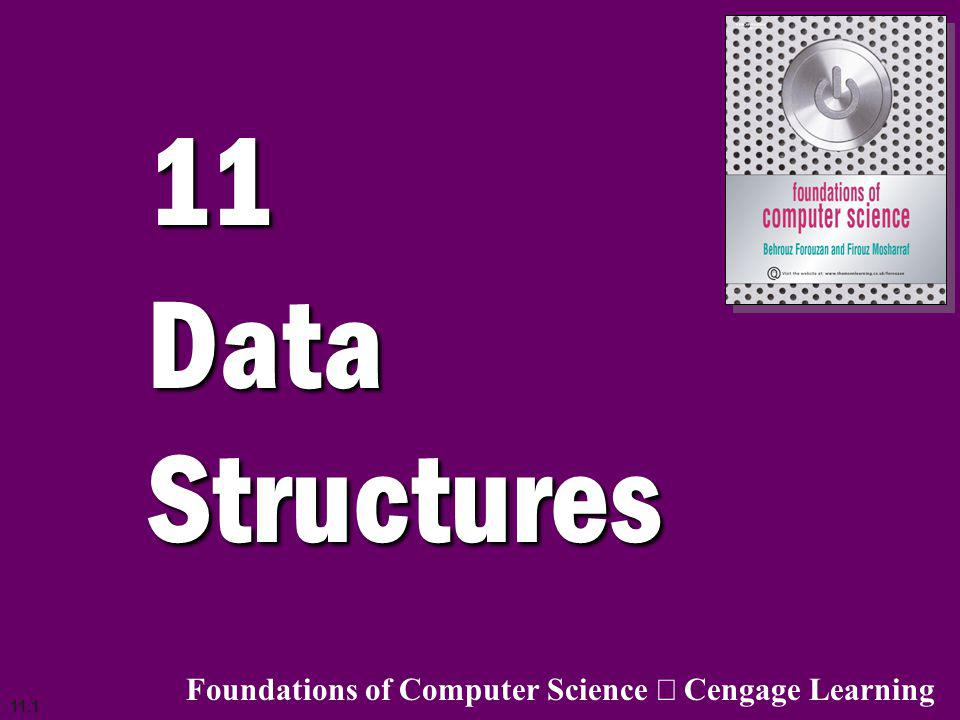 11.1 11 DataStructures Foundations of Computer Science Cengage Learning