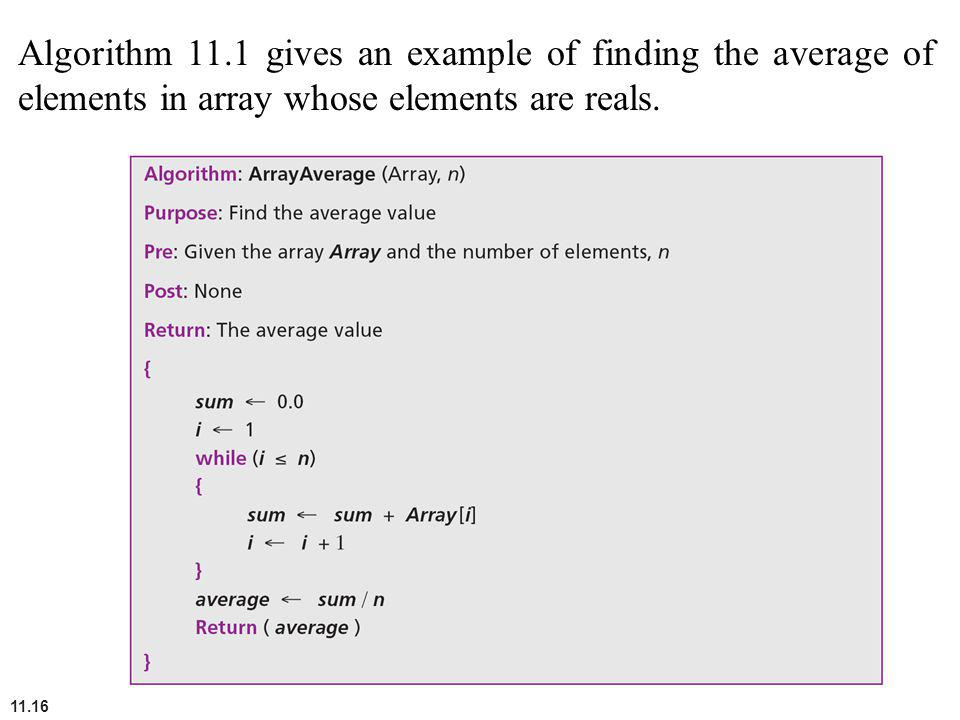 11.16 Algorithm 11.1 gives an example of finding the average of elements in array whose elements are reals.