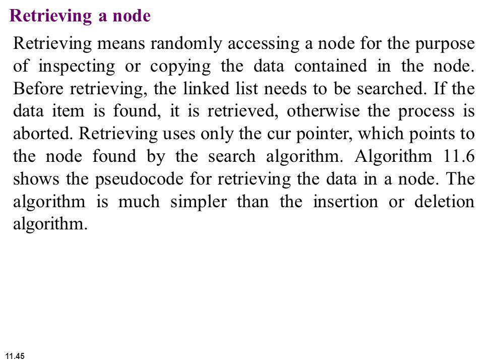 11.45 Retrieving a node Retrieving means randomly accessing a node for the purpose of inspecting or copying the data contained in the node. Before ret