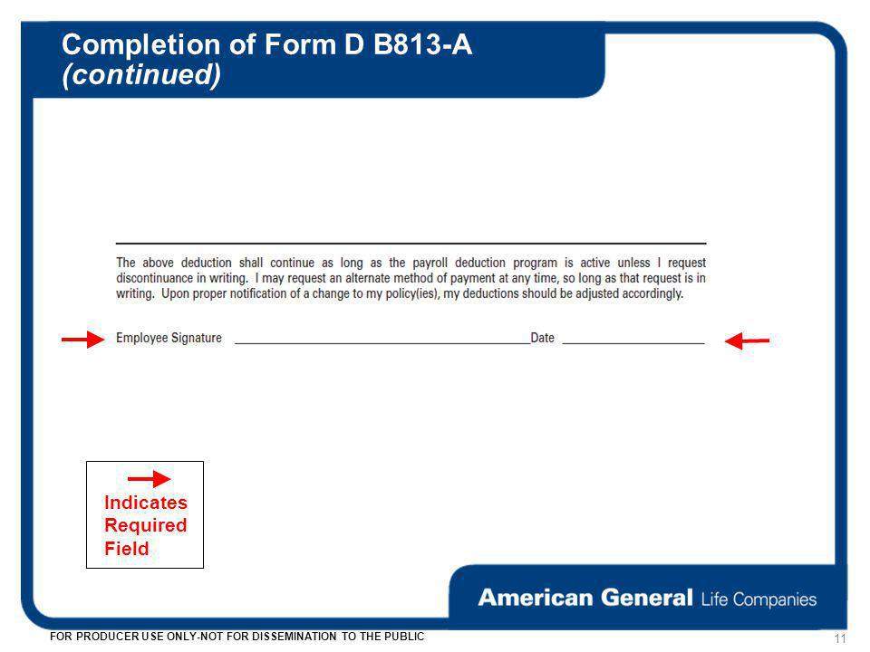 Completion of Form D B813-A (continued) 11 FOR PRODUCER USE ONLY-NOT FOR DISSEMINATION TO THE PUBLIC Indicates Required Field