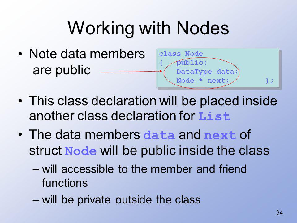 34 Working with Nodes Note data members are public This class declaration will be placed inside another class declaration for List The data members da