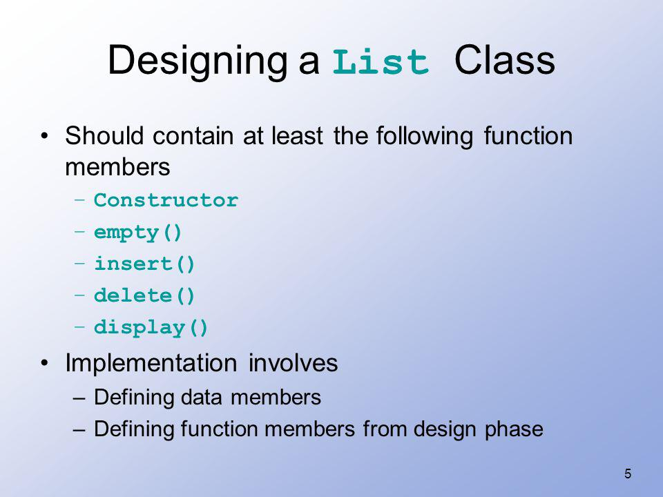 36 Data Members for Linked-List Implementation A linked list will be characterized by: –A pointer to the first node in the list.