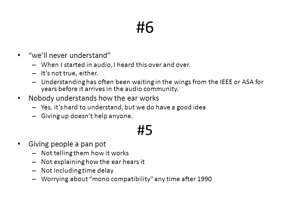 #6 well never understand – When I started in audio, I heard this over and over.