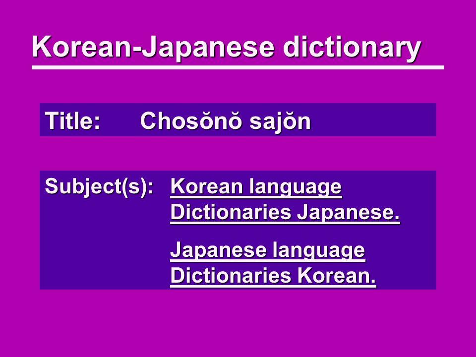 Title:Chosŏnŏ sajŏn Subject(s):Korean language Dictionaries Japanese. Japanese language Dictionaries Korean.