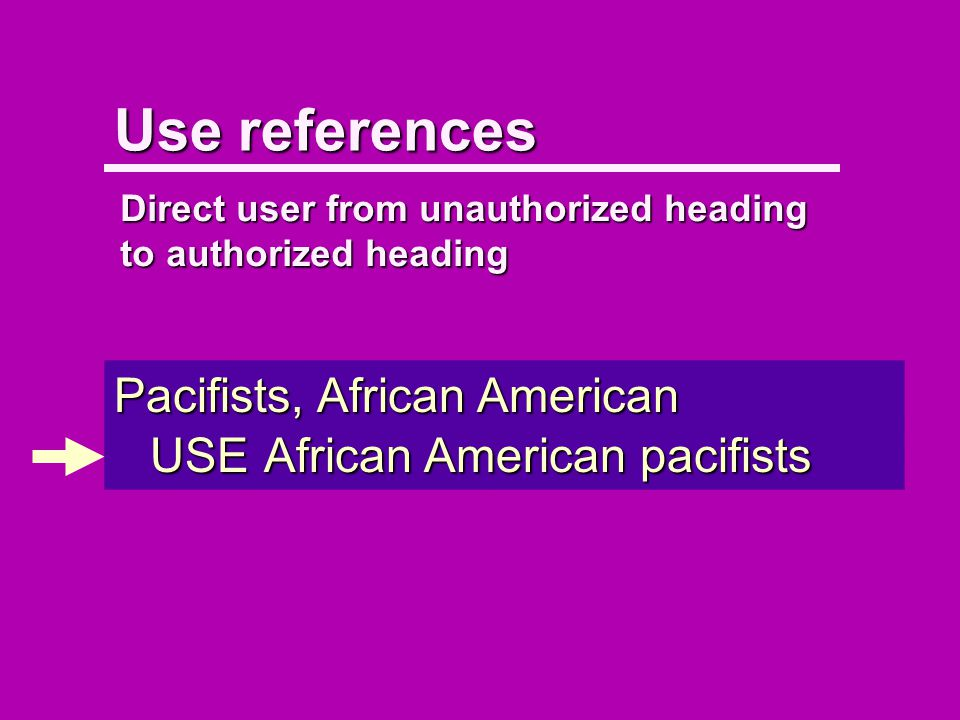 Use references Pacifists, African American USEAfrican American pacifists Direct user from unauthorized heading to authorized heading