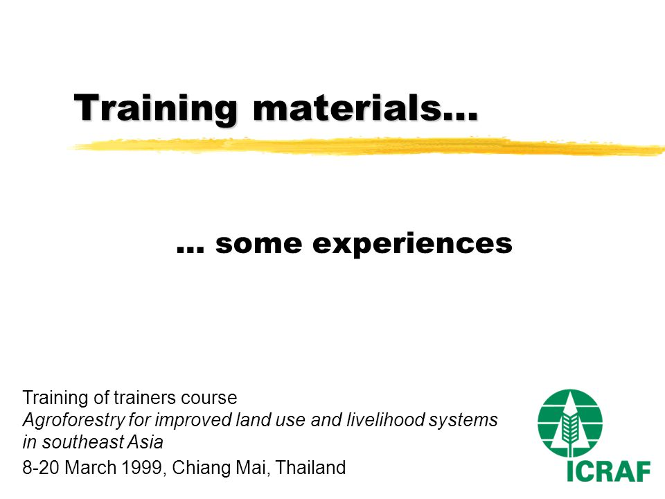Training materials... … some experiences Training of trainers course Agroforestry for improved land use and livelihood systems in southeast Asia 8-20