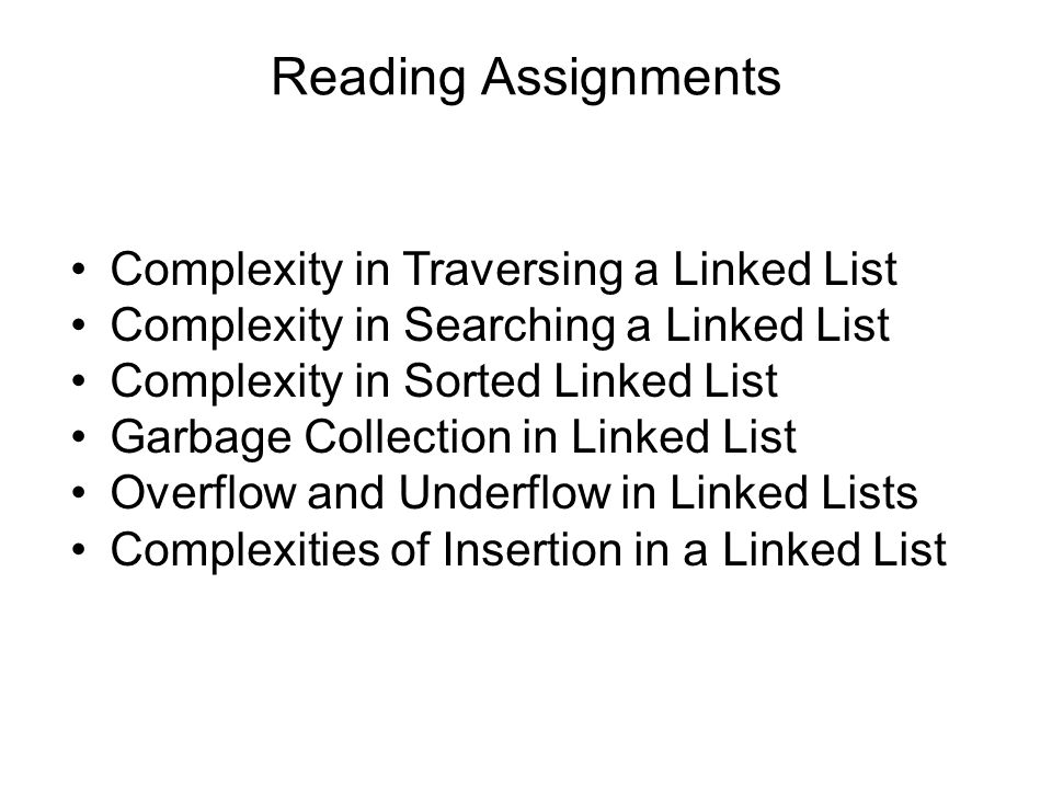 Reading Assignments Complexity in Traversing a Linked List Complexity in Searching a Linked List Complexity in Sorted Linked List Garbage Collection i