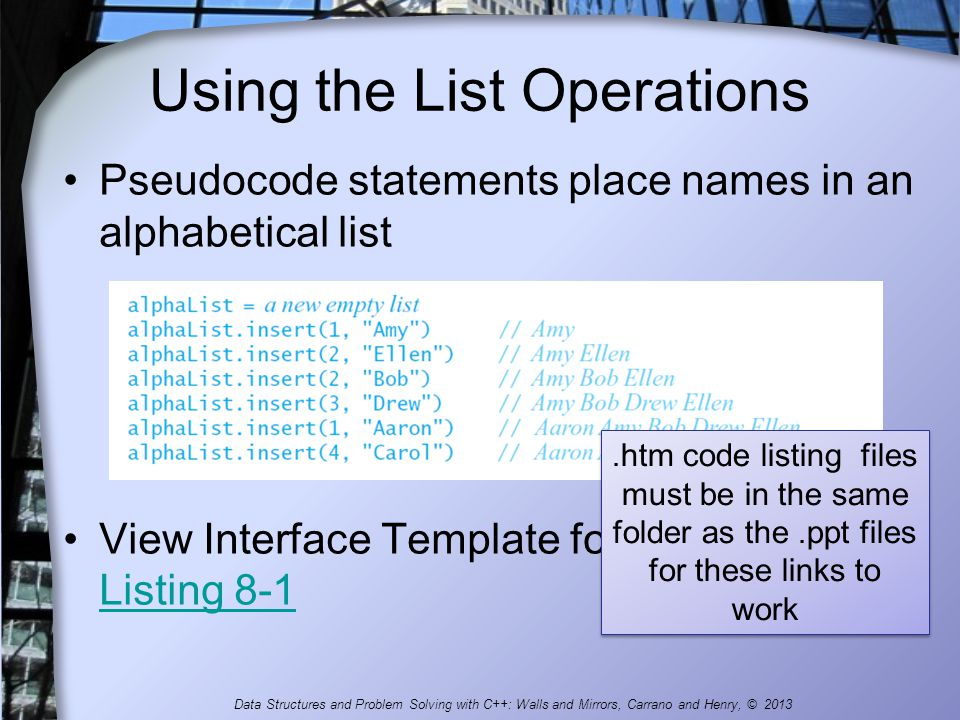 Using the List Operations Pseudocode statements place names in an alphabetical list View Interface Template for the ADT List, Listing 8-1 Listing 8-1