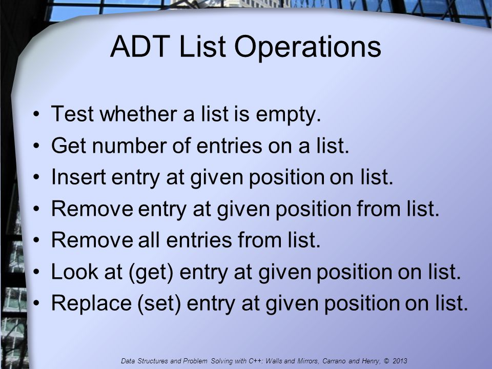ADT List Operations FIGURE 8-2 UML diagram for the ADT list Data Structures and Problem Solving with C++: Walls and Mirrors, Carrano and Henry, © 2013
