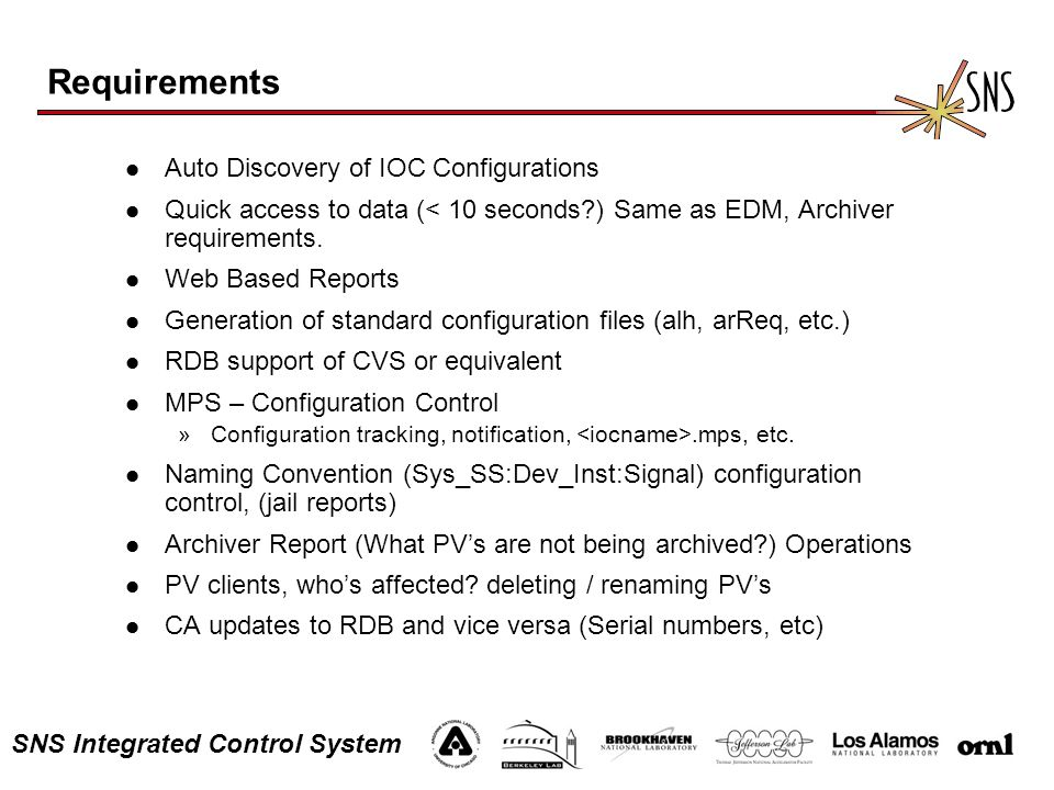 SNS Integrated Control System Requirements l Auto Discovery of IOC Configurations l Quick access to data (< 10 seconds ) Same as EDM, Archiver requirements.