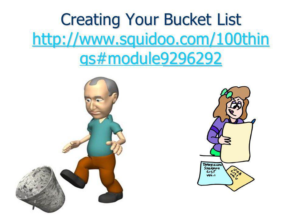 Creating Your Bucket List http://www.squidoo.com/100thin gs#module9296292 http://www.squidoo.com/100thin gs#module9296292 http://www.squidoo.com/100th