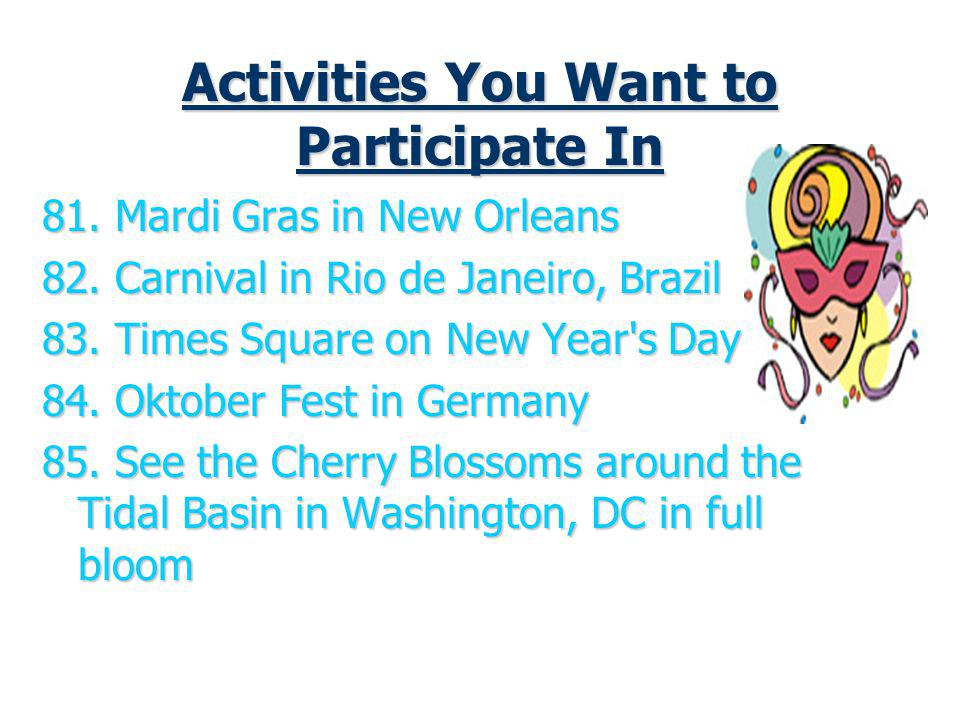 Activities You Want to Participate In 81.Mardi Gras in New Orleans 82.