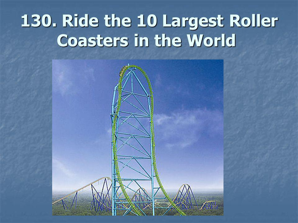 130.Ride the 10 Largest Roller Coasters in the World 130.