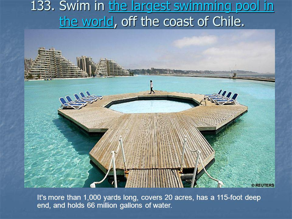 133.Swim in the largest swimming pool in the world, off the coast of Chile.