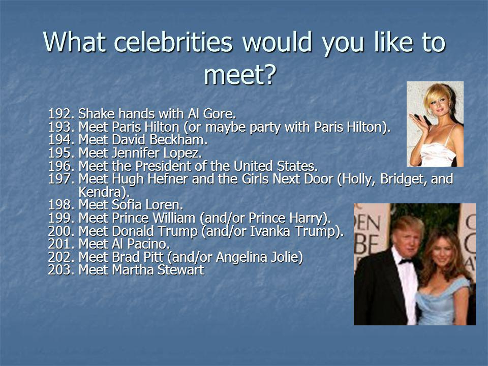 What celebrities would you like to meet.What celebrities would you like to meet.