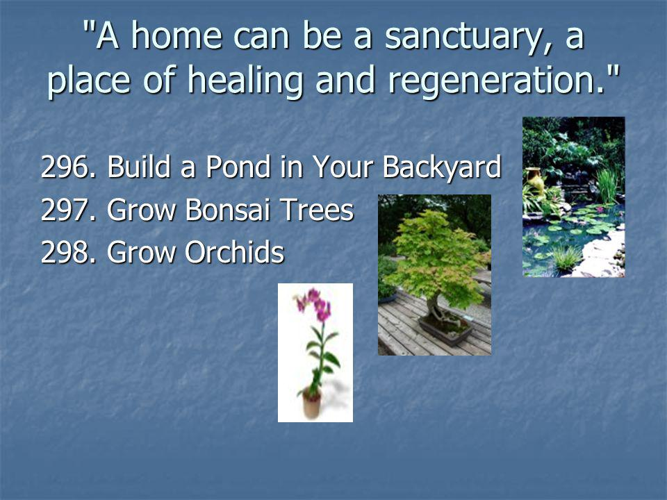 A home can be a sanctuary, a place of healing and regeneration. 296.