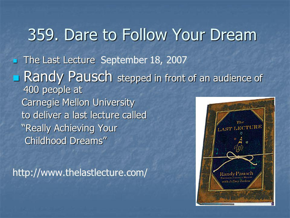 359. Dare to Follow Your Dream 359. Dare to Follow Your Dream The Last Lecture The Last Lecture September 18, 2007 Randy Pausch stepped in front of an