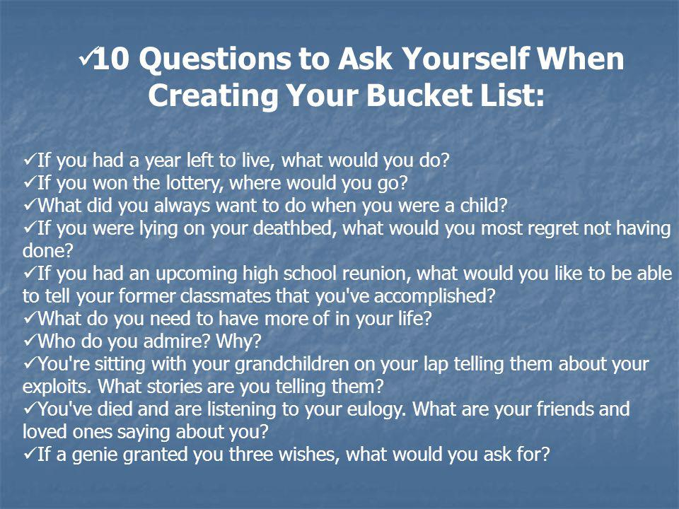 10 Questions to Ask Yourself When Creating Your Bucket List: If you had a year left to live, what would you do.