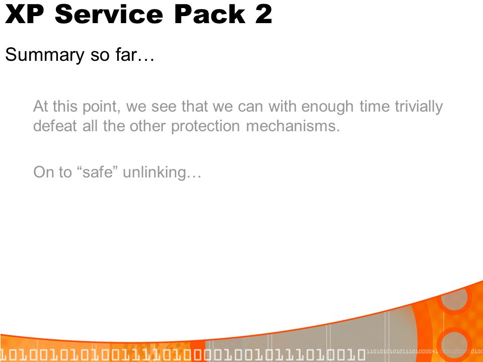 XP Service Pack 2 Summary so far… At this point, we see that we can with enough time trivially defeat all the other protection mechanisms. On to safe