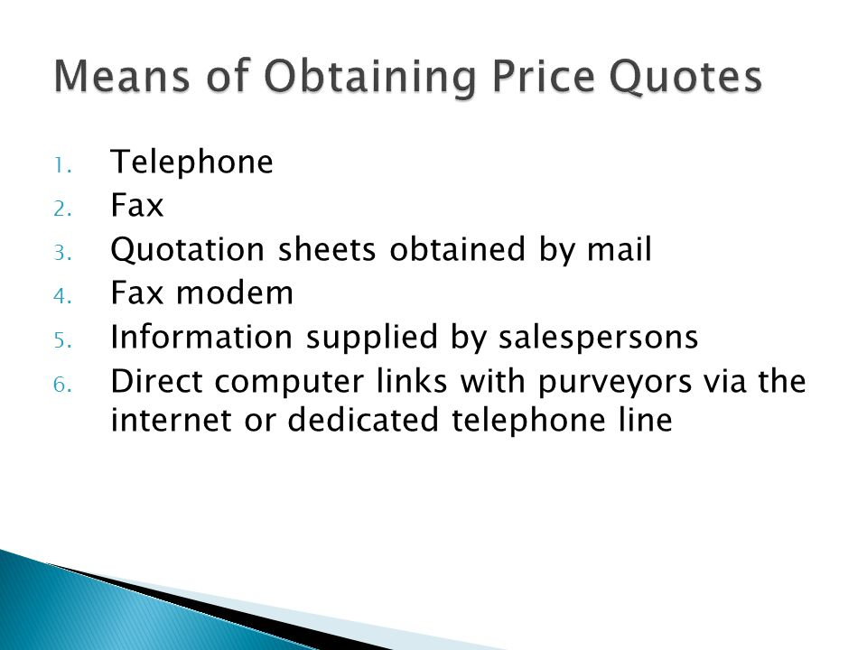 1. Telephone 2. Fax 3. Quotation sheets obtained by mail 4. Fax modem 5. Information supplied by salespersons 6. Direct computer links with purveyors