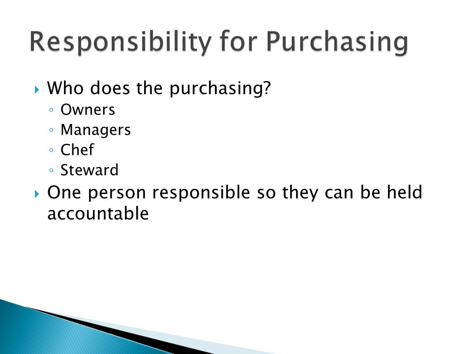 Who does the purchasing? Owners Managers Chef Steward One person responsible so they can be held accountable