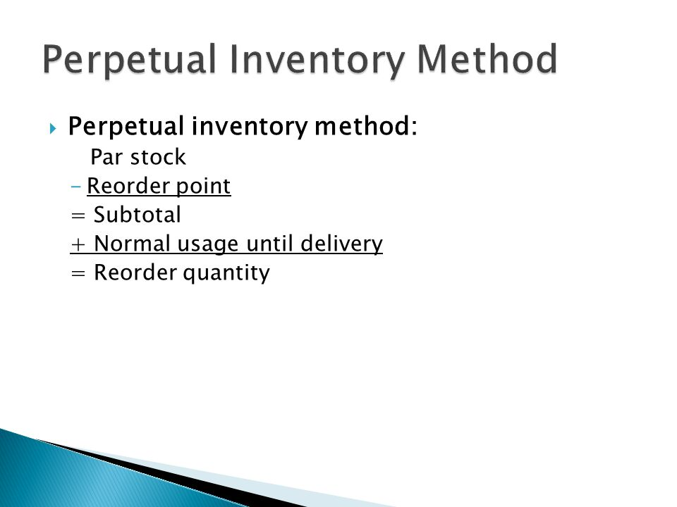 Perpetual inventory method: Par stock -Reorder point = Subtotal + Normal usage until delivery = Reorder quantity