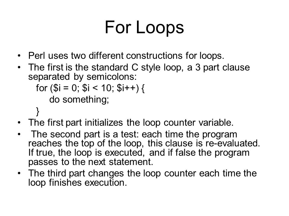 For Loops Perl uses two different constructions for loops.