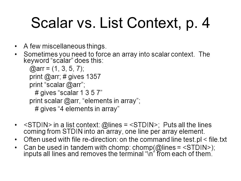 Scalar vs. List Context, p. 4 A few miscellaneous things.