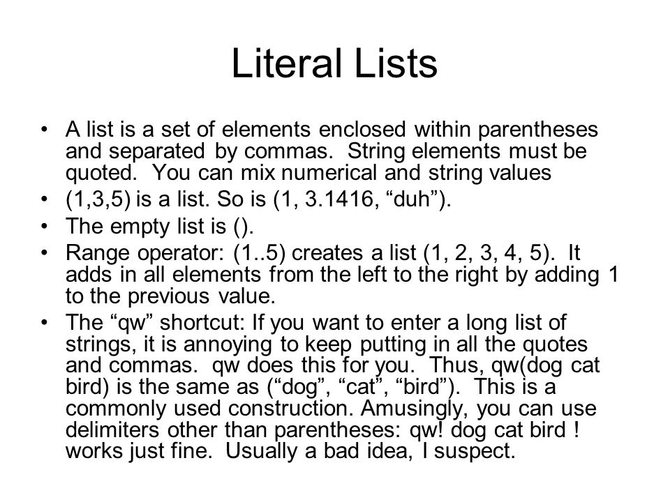 Literal Lists A list is a set of elements enclosed within parentheses and separated by commas. String elements must be quoted. You can mix numerical a