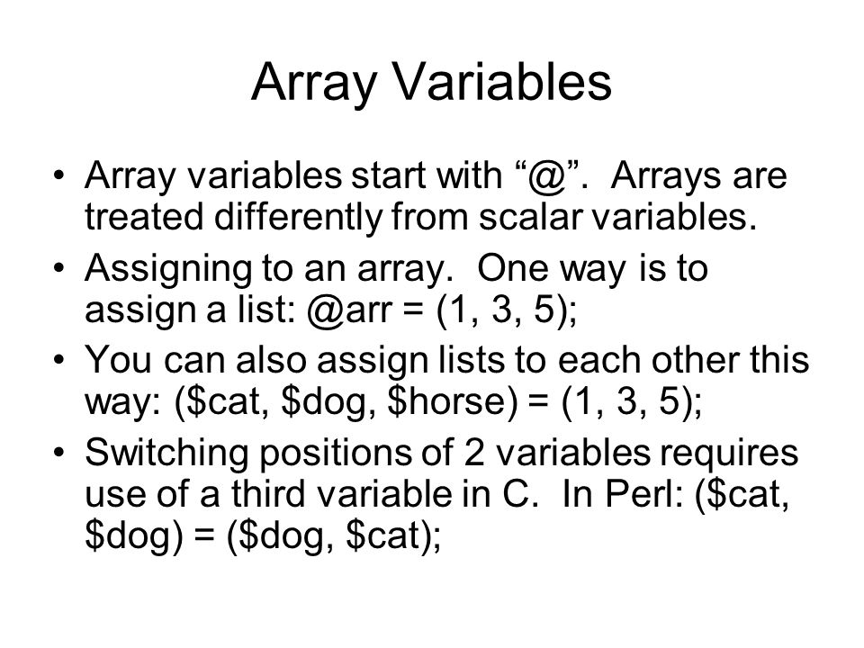 Array Variables Array variables start with @. Arrays are treated differently from scalar variables.