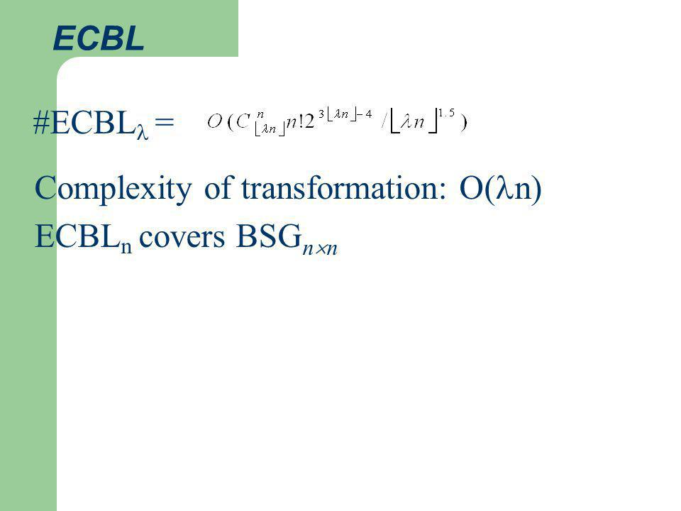 ECBL Complexity of transformation: O( n) ECBL n covers BSG n n #ECBL =