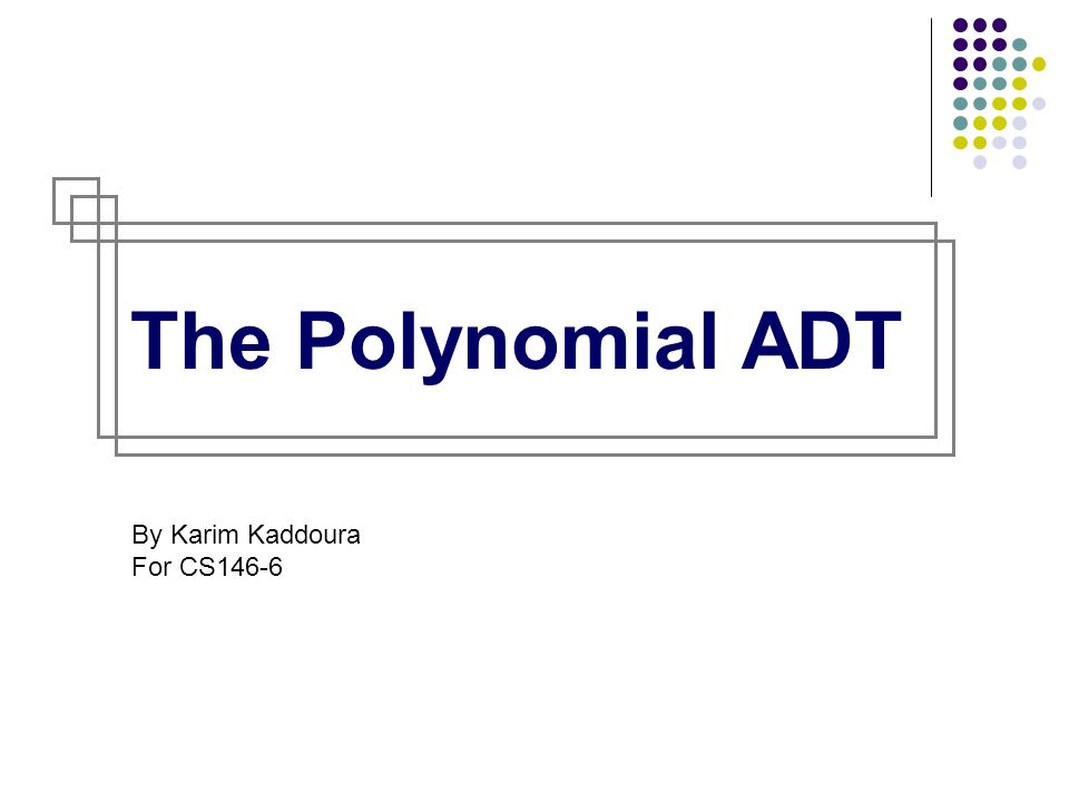 The Polynomial ADT By Karim Kaddoura For CS146-6