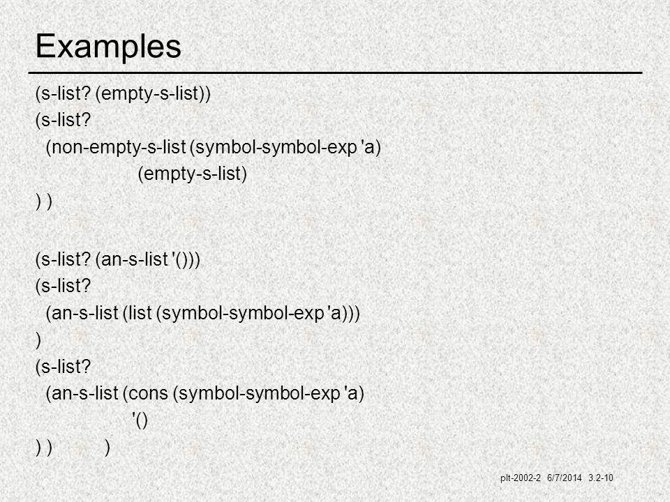 plt-2002-2 6/7/2014 3.2-10 Examples (s-list. (empty-s-list)) (s-list.