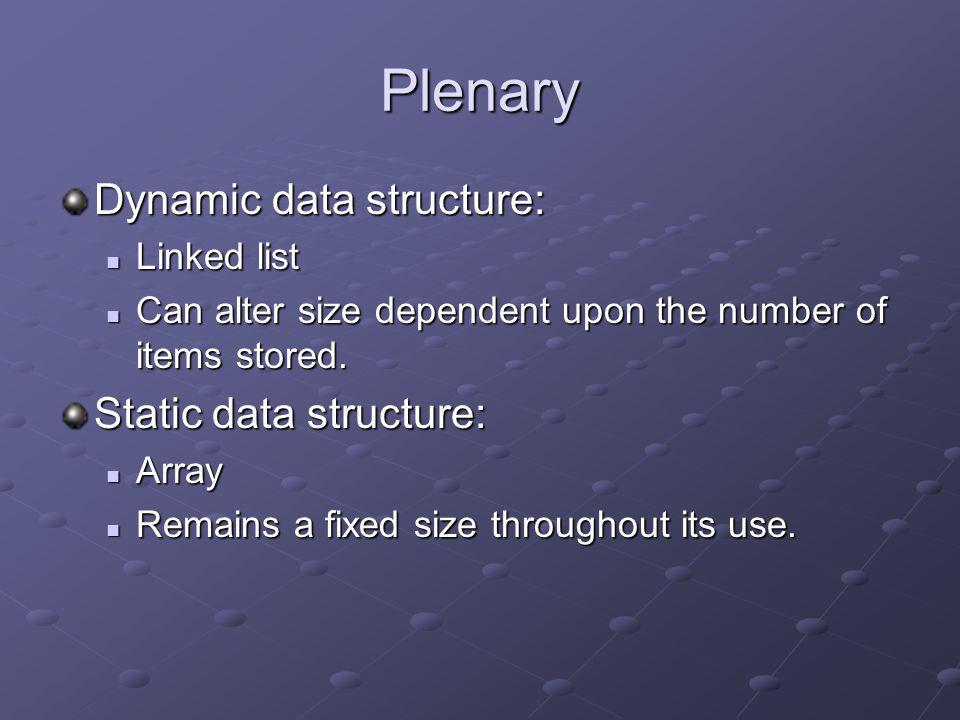 Plenary Dynamic data structure: Linked list Linked list Can alter size dependent upon the number of items stored. Can alter size dependent upon the nu