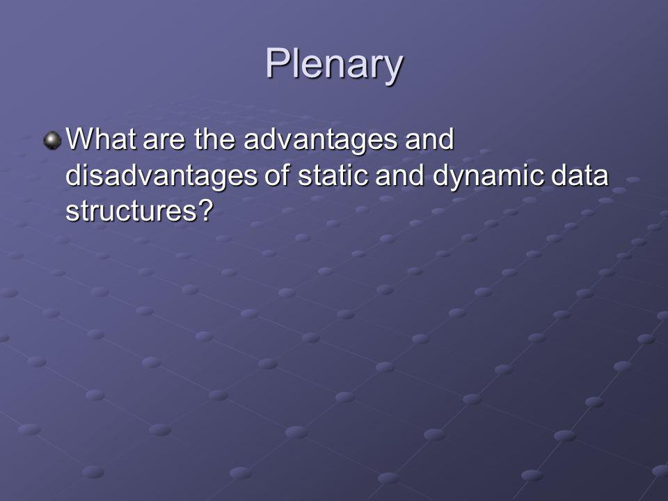 Plenary What are the advantages and disadvantages of static and dynamic data structures?