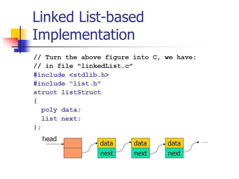 Operation: newPolyn polyn newPolyn () { polyn p = (polyn)malloc (sizeof (*p)); // use a linked list internally p->coefExps = newLinkedList (); return p; }