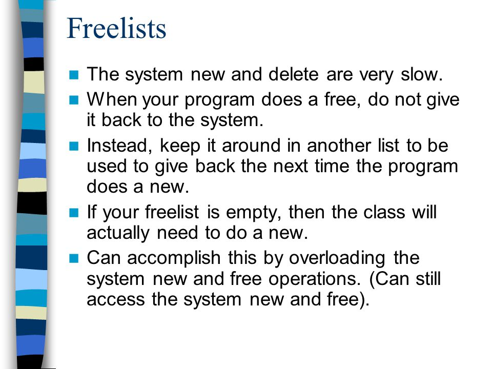 Freelists The system new and delete are very slow.