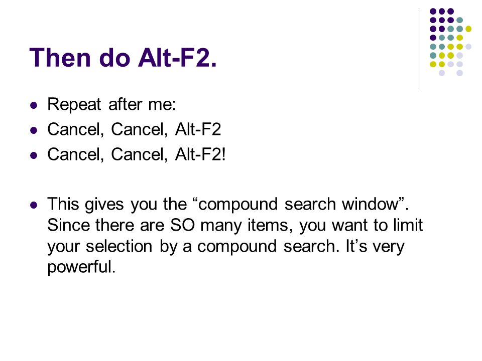Then do Alt-F2. Repeat after me: Cancel, Cancel, Alt-F2 Cancel, Cancel, Alt-F2.