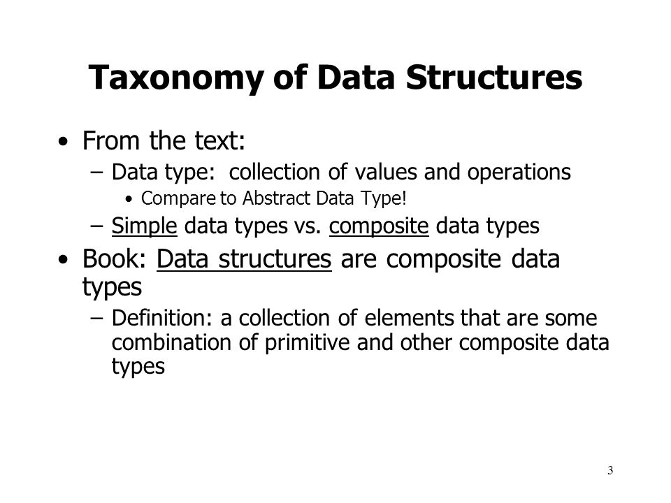 4 Books Classification of Data Structures Four groupings: –Linear Data Structures –Hierarchical –Graph –Sets and Tables When defining these, note an element has: –one or more information fields –relationships with other elements