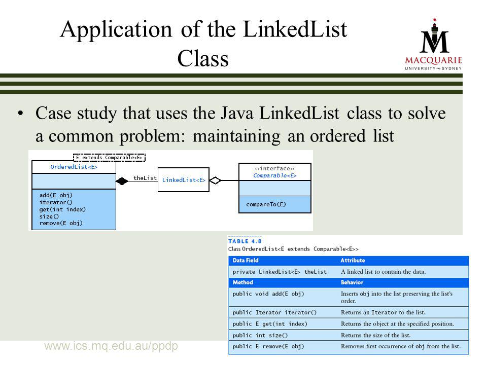 26 Application of the LinkedList Class Case study that uses the Java LinkedList class to solve a common problem: maintaining an ordered list