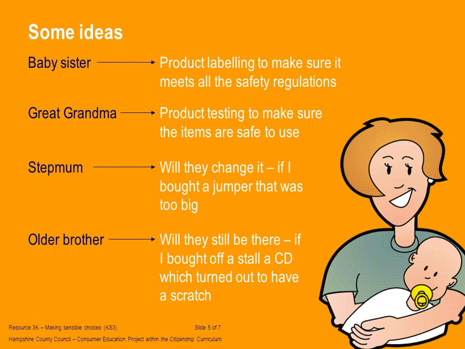 Some ideas Baby sisterProduct labelling to make sure it meets all the safety regulations Great GrandmaProduct testing to make sure the items are safe