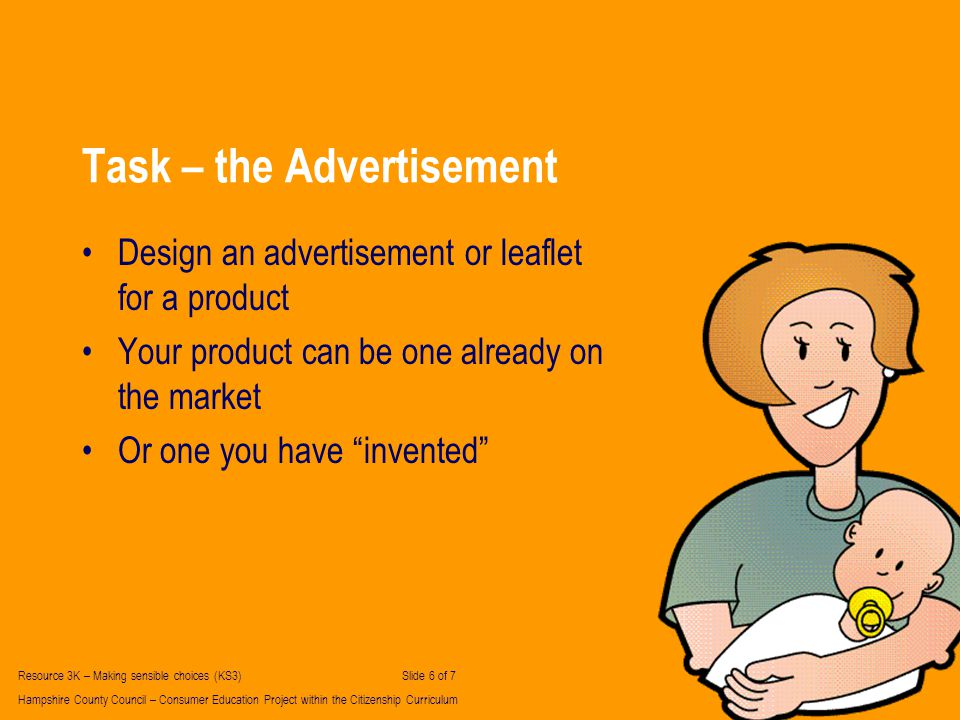 Task – the Advertisement Design an advertisement or leaflet for a product Your product can be one already on the market Or one you have invented Resou