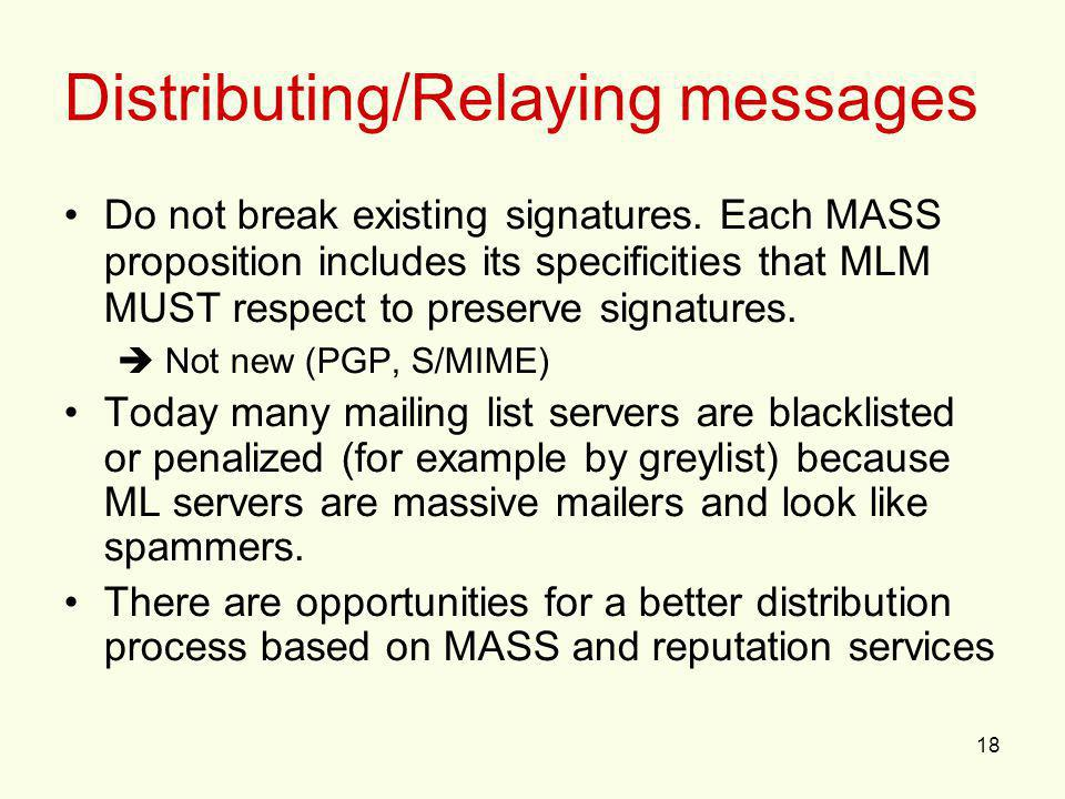 18 Distributing/Relaying messages Do not break existing signatures. Each MASS proposition includes its specificities that MLM MUST respect to preserve