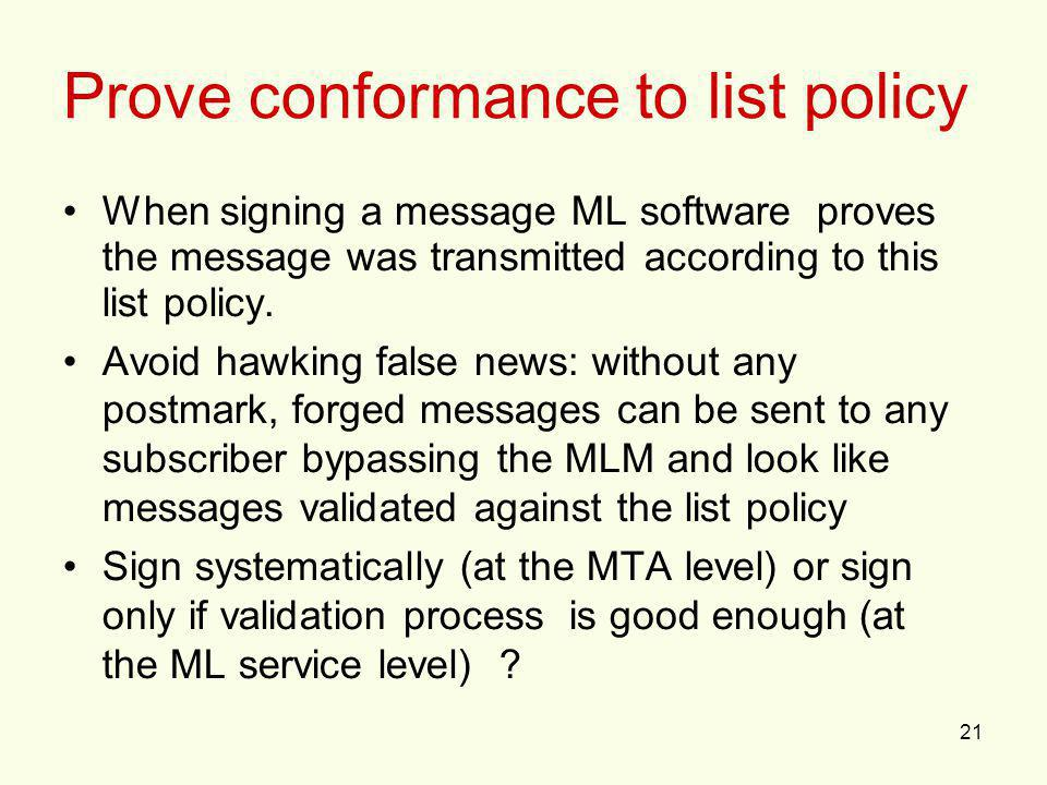 21 Prove conformance to list policy When signing a message ML software proves the message was transmitted according to this list policy.